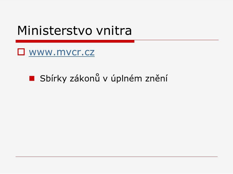 Ministerstvo vnitra  www.mvcr.cz www.mvcr.cz Sbírky zákonů v úplném znění