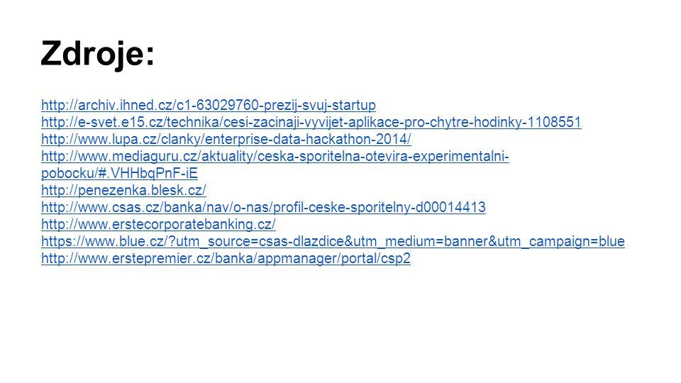 Zdroje: http://archiv.ihned.cz/c1-63029760-prezij-svuj-startup http://e-svet.e15.cz/technika/cesi-zacinaji-vyvijet-aplikace-pro-chytre-hodinky-1108551 http://www.lupa.cz/clanky/enterprise-data-hackathon-2014/ http://www.mediaguru.cz/aktuality/ceska-sporitelna-otevira-experimentalni- pobocku/#.VHHbqPnF-iE http://penezenka.blesk.cz/ http://www.csas.cz/banka/nav/o-nas/profil-ceske-sporitelny-d00014413 http://www.erstecorporatebanking.cz/ https://www.blue.cz/?utm_source=csas-dlazdice&utm_medium=banner&utm_campaign=blue http://www.erstepremier.cz/banka/appmanager/portal/csp2