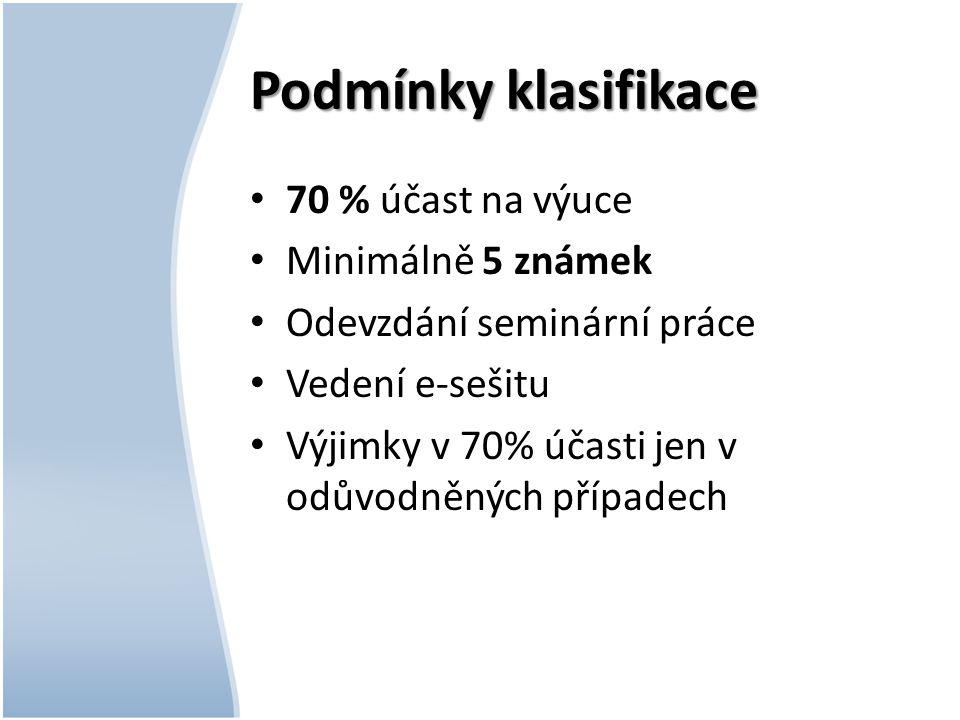 Podmínky klasifikace 70 % účast na výuce Minimálně 5 známek Odevzdání seminární práce Vedení e-sešitu Výjimky v 70% účasti jen v odůvodněných případech