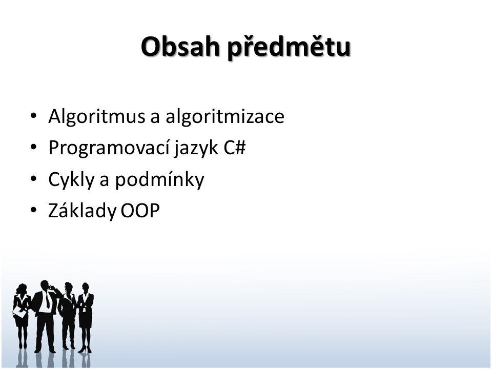 Obsah předmětu Algoritmus a algoritmizace Programovací jazyk C# Cykly a podmínky Základy OOP