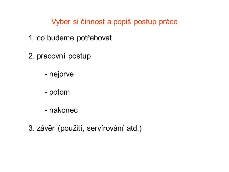 Použité obrázky: http://www.novinky.cz/bydleni/tipy-a-trendy/245838-dobry-mop-usnadni-neprijemne-vytirani.html http://www.mujdum.cz/rubriky/interier/doplnky-pro-snadne-vysavani_119.html http://klubrybicka.blog.cz/1004 http://www.google.cz/imgres?q=ru%C4%8Dn%C3%AD+pr%C3%A1ce&start=144&num=10&hl=cs&gbv=2&biw=1024&bih=574&tbm=isch&tbnid=ipbbJ5k0IMHpRM:&im grefurl=http://www.dotcomgiftshop.com/blog/50-more-craft- blogs&docid=3cU5sNQ2Jk0XDM&imgurl=http://www.dotcomgiftshop.com/files/19/Crafting_2.jpg&w=900&h=600&ei=w_6hTuPuJuPj4QSXkP3HBA&zoom=1&iact=hc&v px=101&vpy=224&dur=33&hovh=183&hovw=275&tx=128&ty=89&sig=112824581316097061811&sqi=2&page=18&tbnh=154&tbnw=197&ndsp=8&ved=1t:429,r:4,s:144=197&ndsp=8&ved=1t:429,r:4,s:144 http://zdislava.nmnm.cz/?p=584 http://www.kudyznudy.cz/Aktuality/Bavi-vas-vareni-a-mate-chut-se-naucit-neco-noveho-.aspx