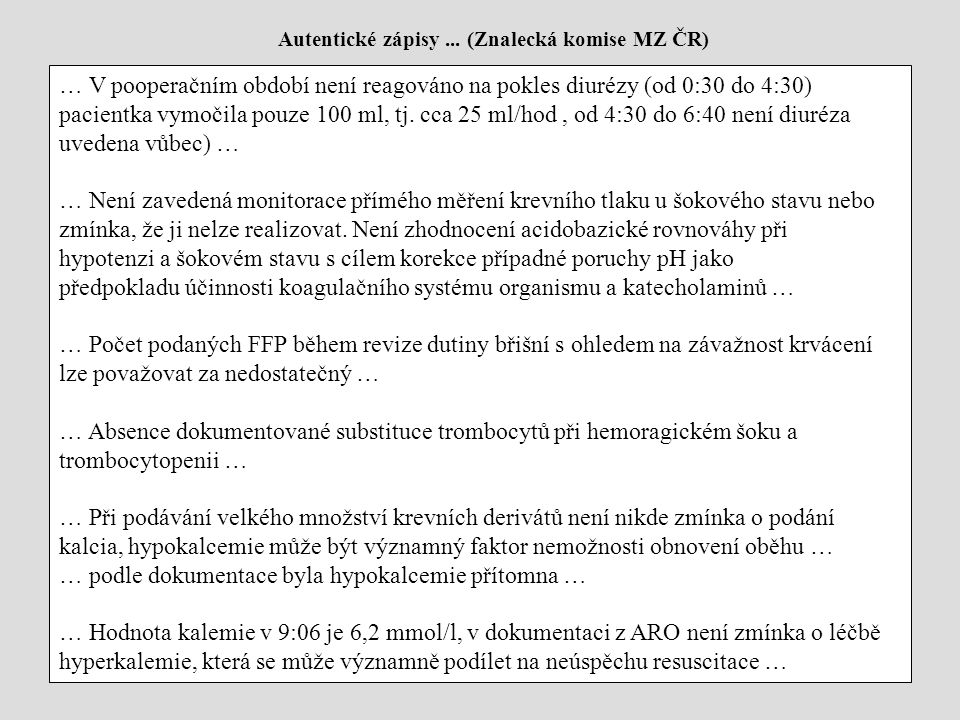 … V pooperačním období není reagováno na pokles diurézy (od 0:30 do 4:30) pacientka vymočila pouze 100 ml, tj. cca 25 ml/hod, od 4:30 do 6:40 není diu