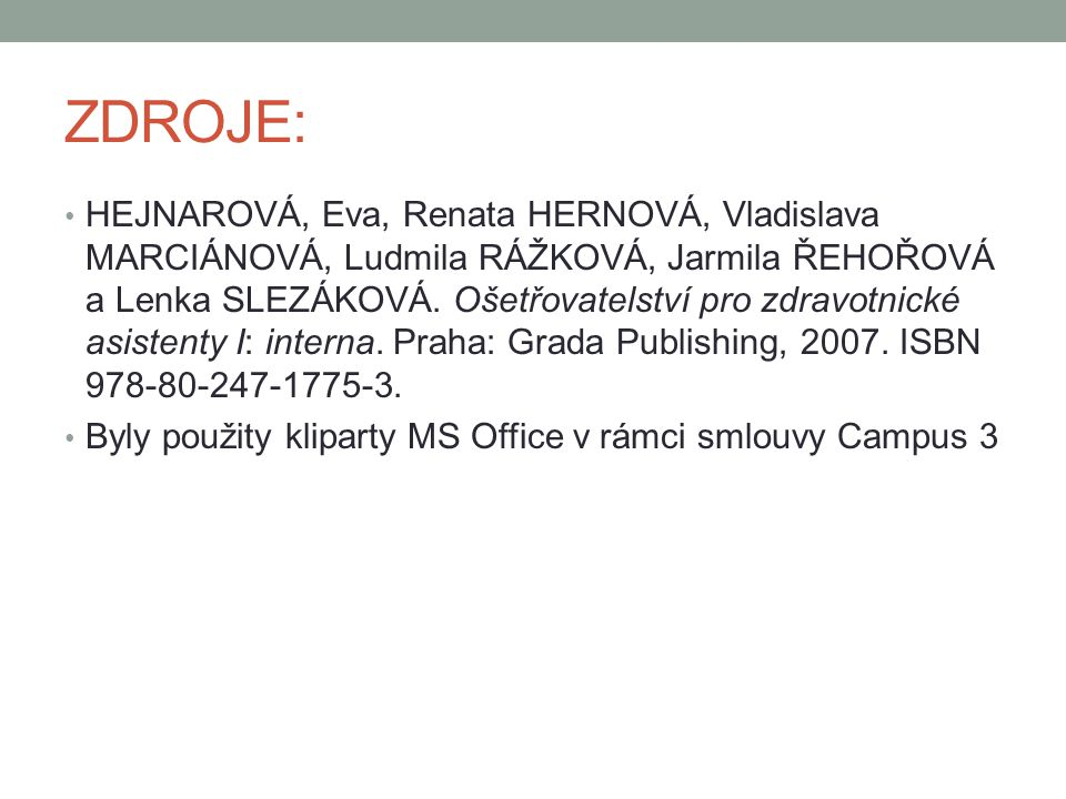 ZDROJE: HEJNAROVÁ, Eva, Renata HERNOVÁ, Vladislava MARCIÁNOVÁ, Ludmila RÁŽKOVÁ, Jarmila ŘEHOŘOVÁ a Lenka SLEZÁKOVÁ. Ošetřovatelství pro zdravotnické a