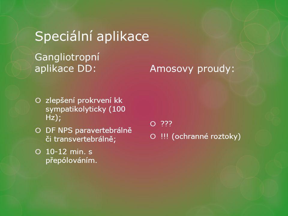Speciální aplikace Gangliotropní aplikace DD:  zlepšení prokrvení kk sympatikolyticky (100 Hz);  DF NPS paravertebrálně či transvertebrálně;  10-12