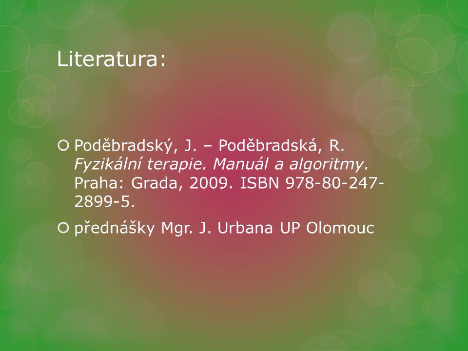 Literatura:  Poděbradský, J. – Poděbradská, R. Fyzikální terapie. Manuál a algoritmy. Praha: Grada, 2009. ISBN 978-80-247- 2899-5.  přednášky Mgr. J