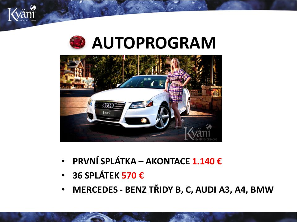 PRVNÍ SPLÁTKA – AKONTACE 1.140 € 36 SPLÁTEK 570 € MERCEDES - BENZ TŘIDY B, C, AUDI A3, A4, BMW AUTOPROGRAM