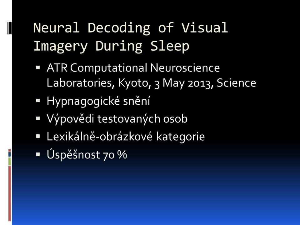 Neural Decoding of Visual Imagery During Sleep  ATR Computational Neuroscience Laboratories, Kyoto, 3 May 2013, Science  Hypnagogické snění  Výpově