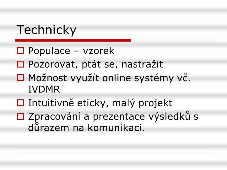Technicky  Populace – vzorek  Pozorovat, ptát se, nastražit  Možnost využít online systémy vč. IVDMR  Intuitivně eticky, malý projekt  Zpracování