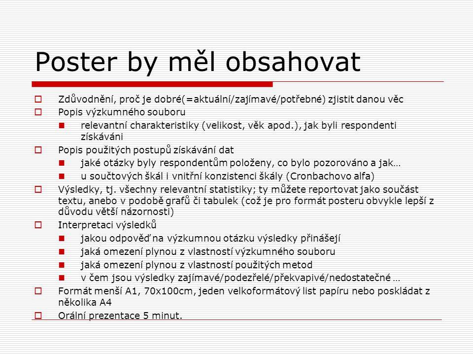 Poster by měl obsahovat  Zdůvodnění, proč je dobré(=aktuální/zajímavé/potřebné) zjistit danou věc  Popis výzkumného souboru relevantní charakteristi