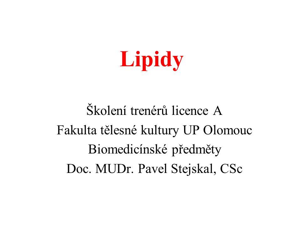 Lipidy Školení trenérů licence A Fakulta tělesné kultury UP Olomouc Biomedicínské předměty Doc. MUDr. Pavel Stejskal, CSc