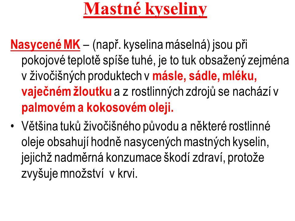 Mastné kyseliny Nasycené MK – (např. kyselina máselná) jsou při pokojové teplotě spíše tuhé, je to tuk obsažený zejména v živočišných produktech v más