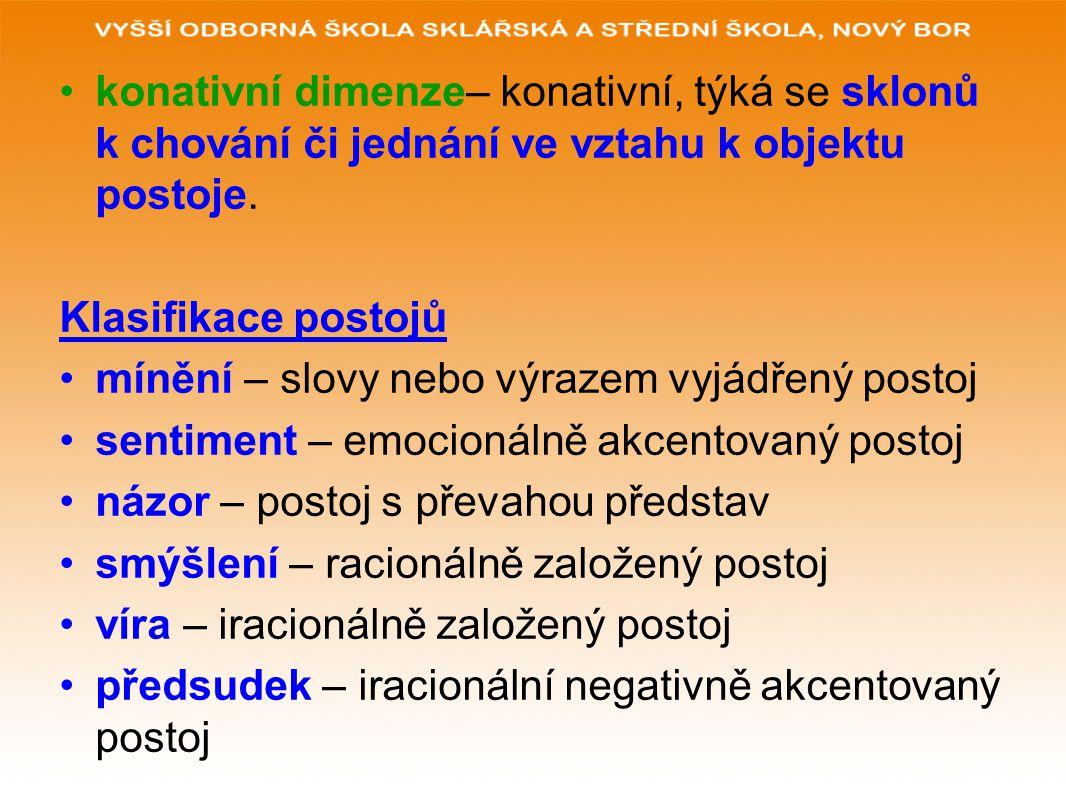 konativní dimenze– konativní, týká se sklonů k chování či jednání ve vztahu k objektu postoje.
