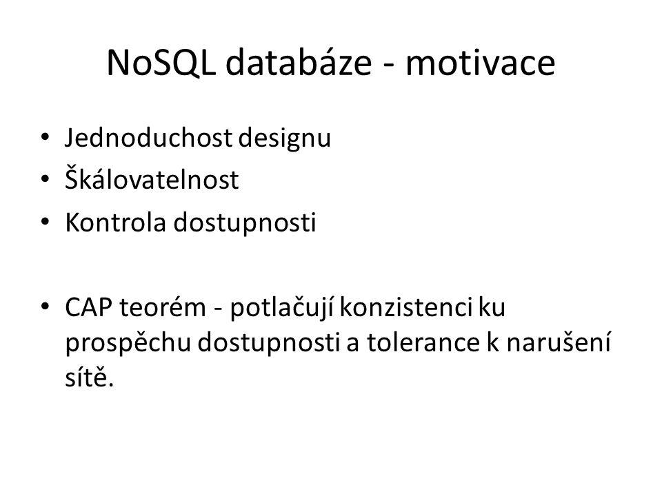 NoSQL databáze - motivace Jednoduchost designu Škálovatelnost Kontrola dostupnosti CAP teorém - potlačují konzistenci ku prospěchu dostupnosti a toler