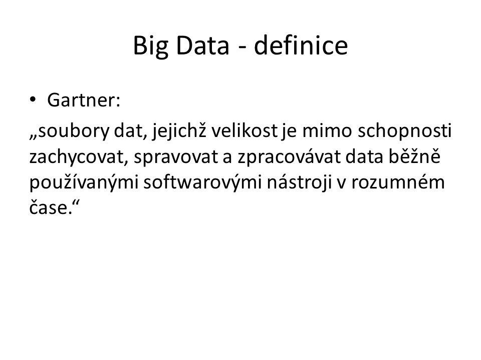 """Big Data - definice Gartner: """"soubory dat, jejichž velikost je mimo schopnosti zachycovat, spravovat a zpracovávat data běžně používanými softwarovými"""