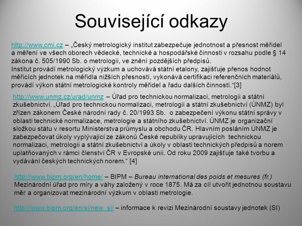"""Související odkazy http://www.cmi.czhttp://www.cmi.cz – """"Český metrologický institut zabezpečuje jednotnost a přesnost měřidel a měření ve všech oborech vědecké, technické a hospodářské činnosti v rozsahu podle § 14 zákona č."""