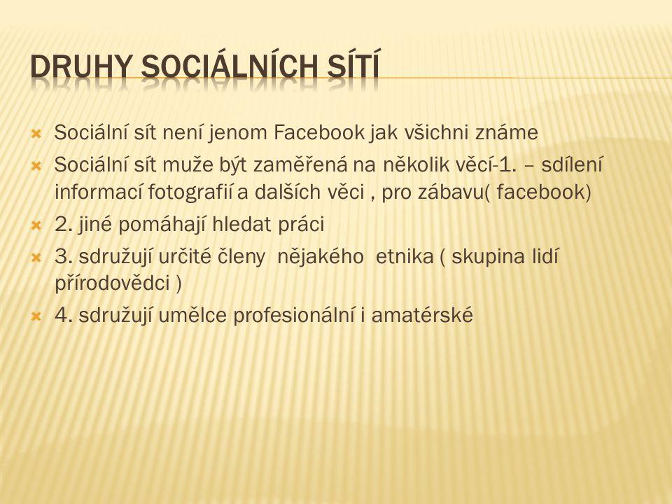 Sociální sít není jenom Facebook jak všichni známe  Sociální sít muže být zaměřená na několik věcí-1. – sdílení informací fotografií a dalších věci