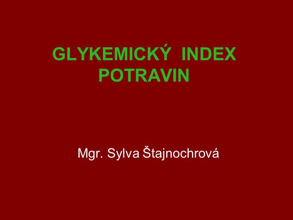 GLYKEMICKÝ INDEX POTRAVIN Mgr. Sylva Štajnochrová