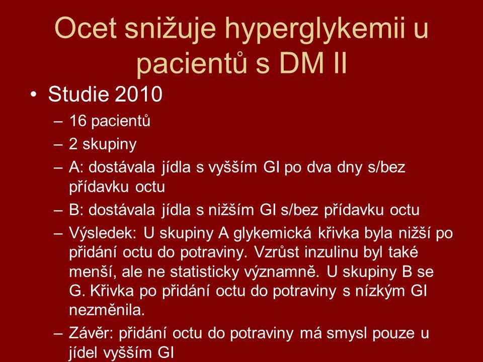 Ocet snižuje hyperglykemii u pacientů s DM II Studie 2010 –16 pacientů –2 skupiny –A: dostávala jídla s vyšším GI po dva dny s/bez přídavku octu –B: d
