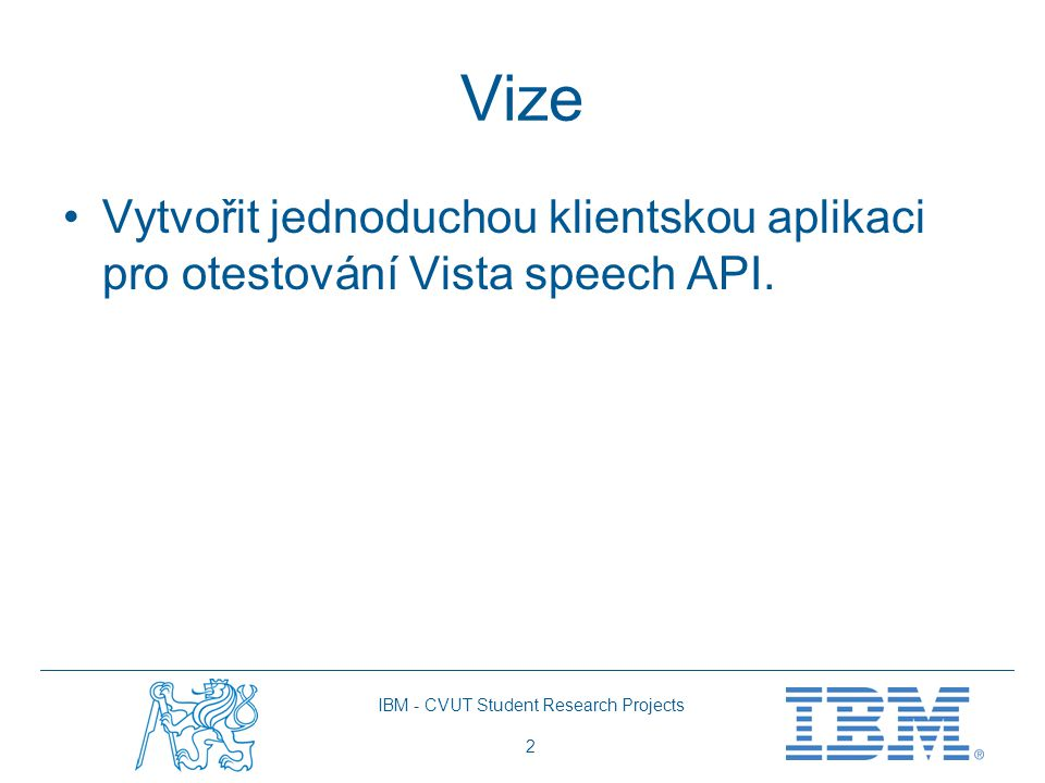 IBM - CVUT Student Research Projects 2 Vize Vytvořit jednoduchou klientskou aplikaci pro otestování Vista speech API.