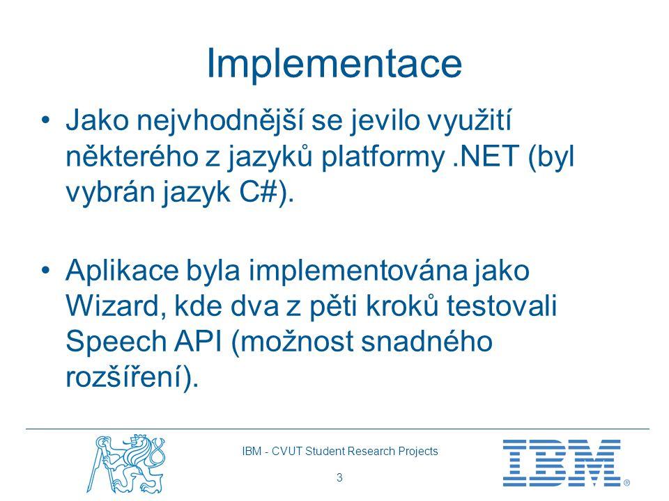 IBM - CVUT Student Research Projects 3 Implementace Jako nejvhodnější se jevilo využití některého z jazyků platformy.NET (byl vybrán jazyk C#). Aplika