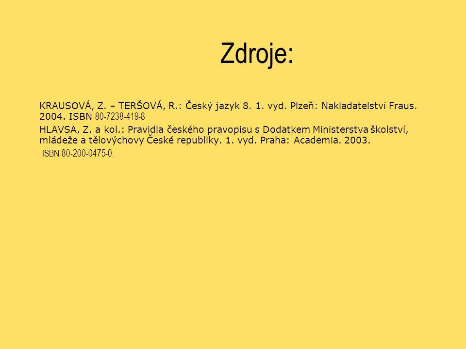 Zdroje: KRAUSOVÁ, Z. – TERŠOVÁ, R.: Český jazyk 8. 1. vyd. Plzeň: Nakladatelství Fraus. 2004. ISBN 80-7238-419-8 HLAVSA, Z. a kol.: Pravidla českého p