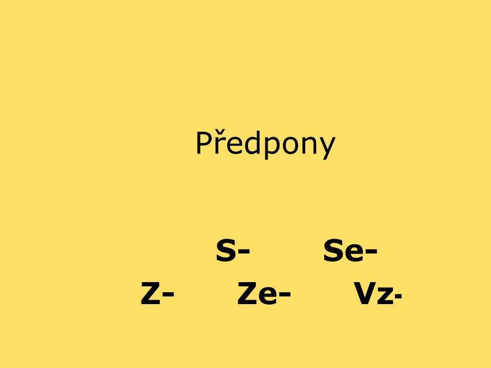 Předpony S- Se- Z- Ze- Vz -