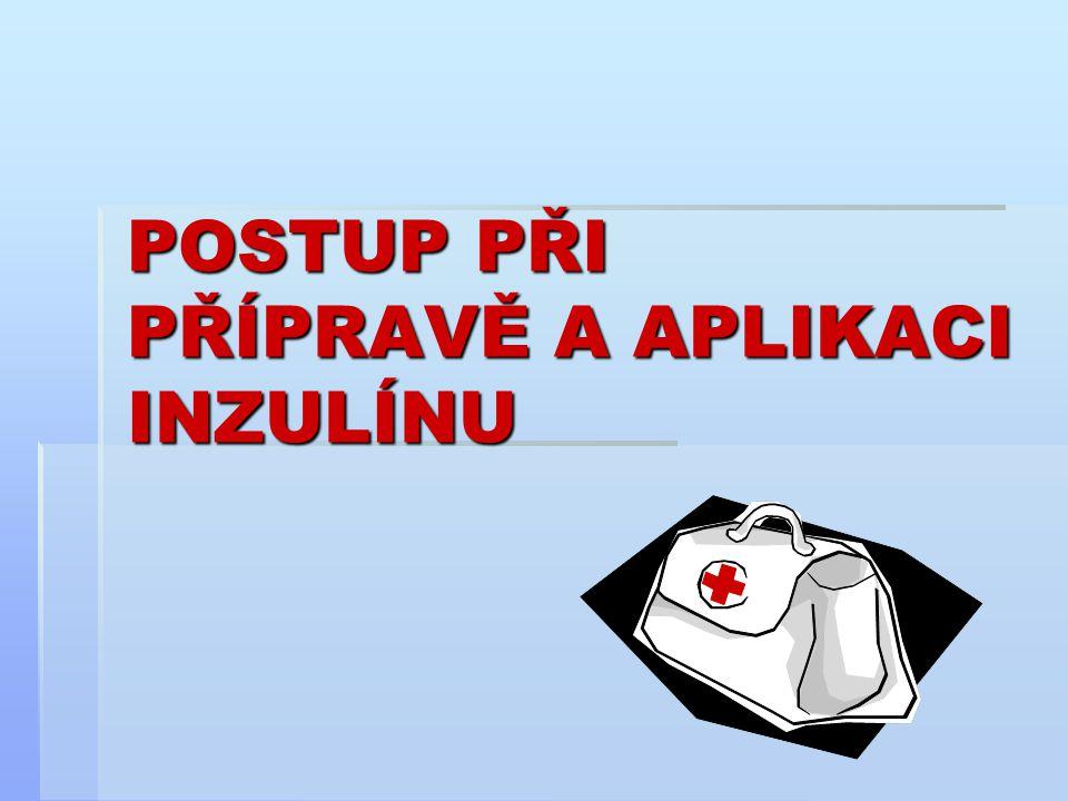 příprava  Připravit pomůcky: inzulínovou stříkačku, inzulín, dezinfekci, čtverečky, emisní misku.