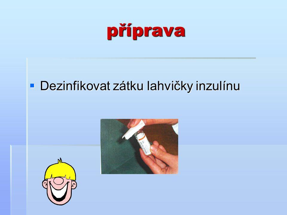 příprava  Dezinfikovat zátku lahvičky inzulínu