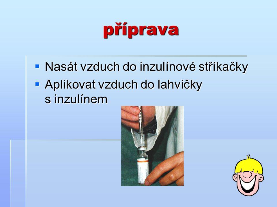 příprava  Otočit lahvičku dnem vzhůru  Nasávat inzulín do inzulínové stříkačky