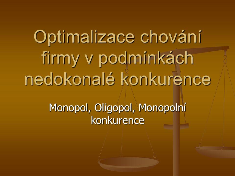 Další formy nedokonalé konkurence (NK) Oligopol se objevuje v situaci, kdy jedna firma není schopna uspokojit poptávku, proto je obvykle na trhu několik (řádově jednotek) značně velkých firem, mezi nimiž je kromě konkurence i velmi silná vzájemná rozhodovací závislost (každá firma má velmi silné postavení na trhu a její rozhodnutí ovlivňuje ostatní firmy).