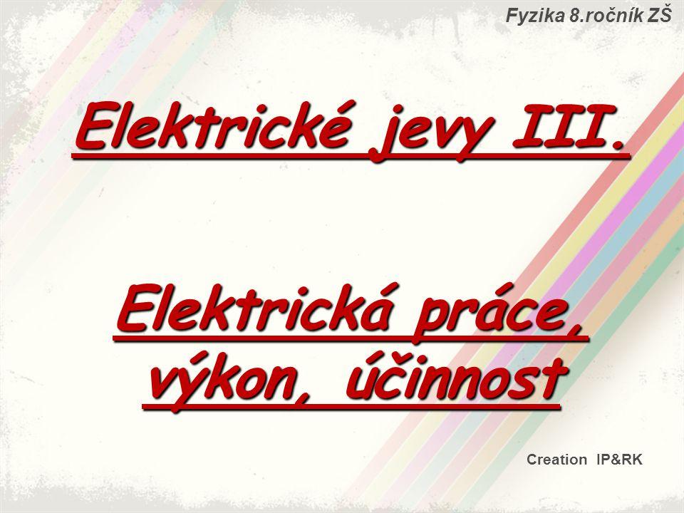 Elektrická práce Známe-li příkon P 0 vodiče a čas t, po kterou vodičem prochází elektrický proud, můžeme určit elektrickou práci ze vztahu: Jednotkou je poté 1 wattsekunda (1 Ws).