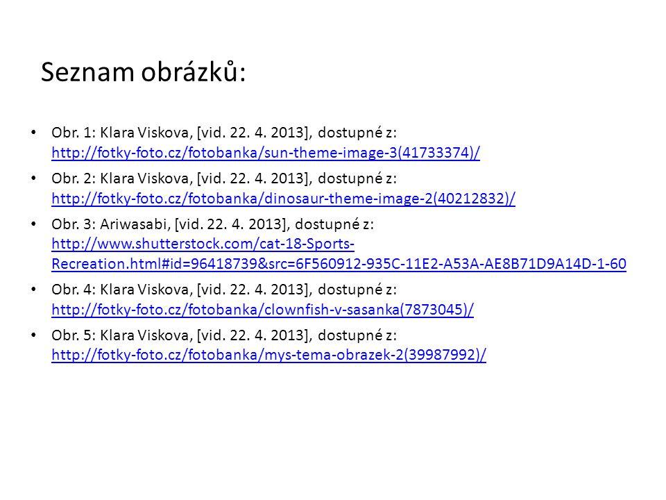 Seznam obrázků: Obr. 1: Klara Viskova, [vid. 22. 4. 2013], dostupné z: http://fotky-foto.cz/fotobanka/sun-theme-image-3(41733374)/ http://fotky-foto.c