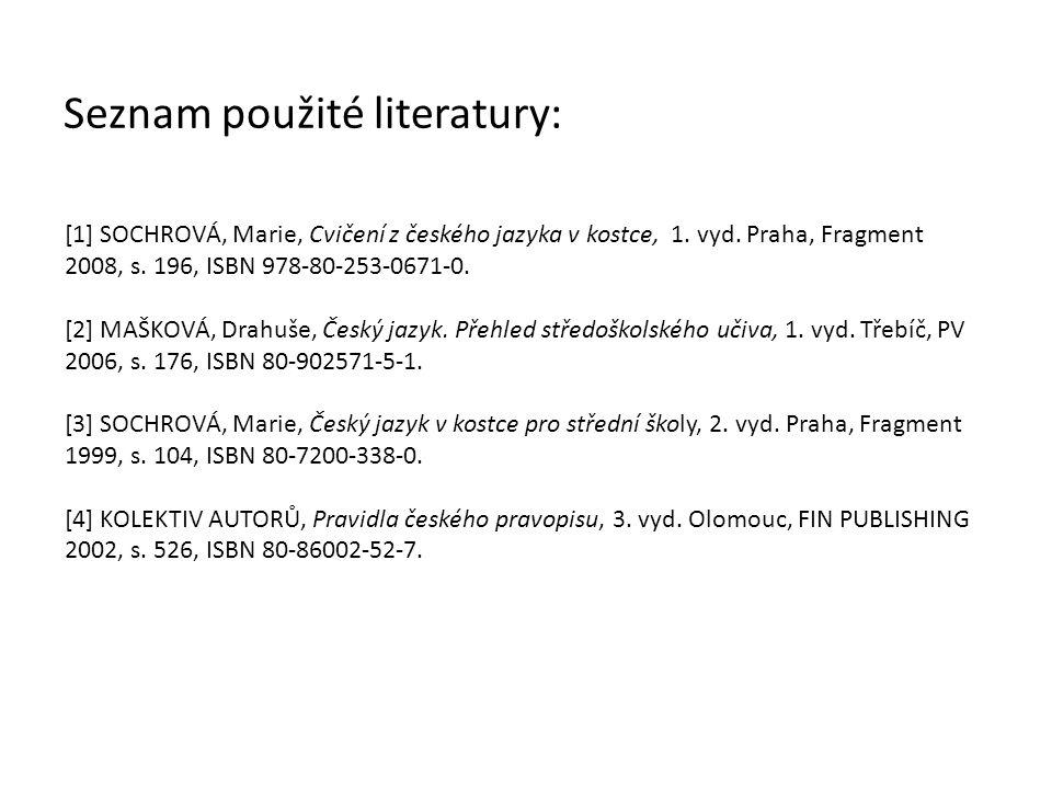 Seznam použité literatury: [1] SOCHROVÁ, Marie, Cvičení z českého jazyka v kostce, 1. vyd. Praha, Fragment 2008, s. 196, ISBN 978-80-253-0671-0. [2] M
