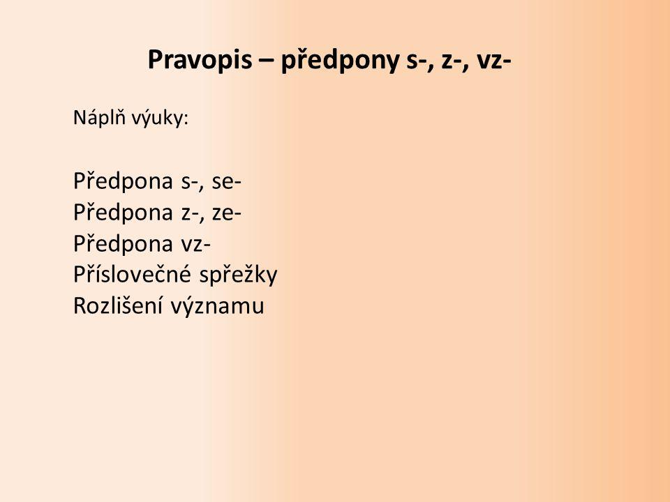 Pravopis – předpony s-, z-, vz- Náplň výuky: Předpona s-, se- Předpona z-, ze- Předpona vz- Příslovečné spřežky Rozlišení významu