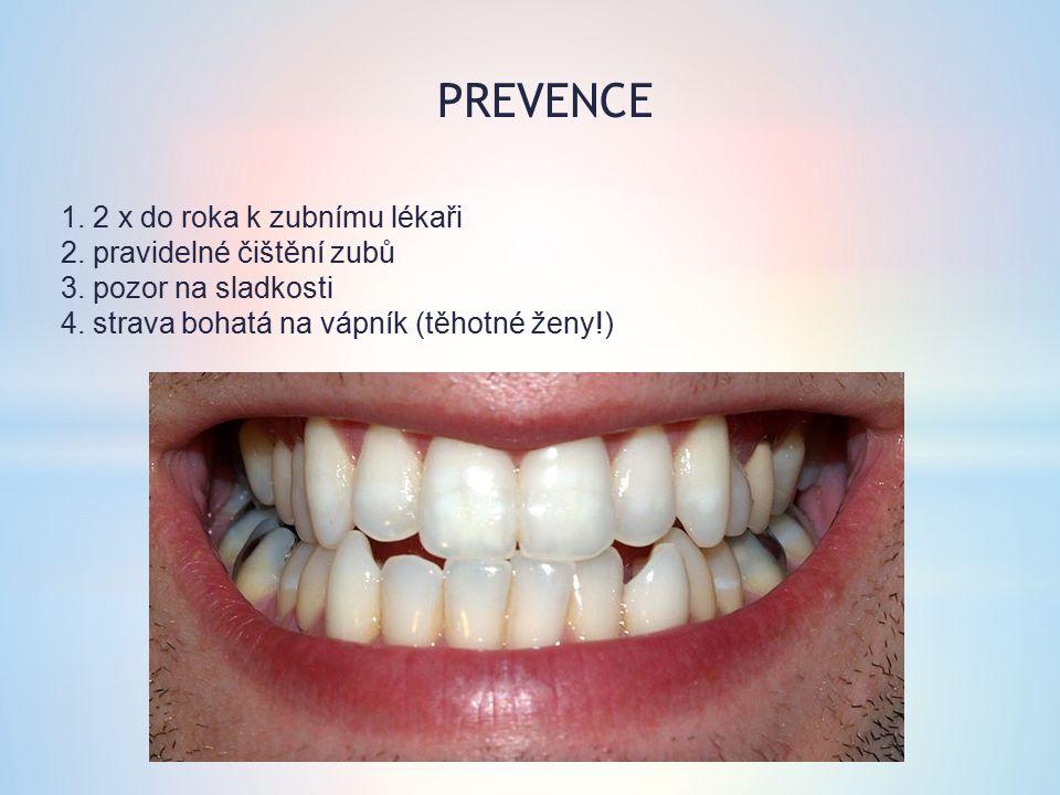 1. 2 x do roka k zubnímu lékaři 2. pravidelné čištění zubů 3. pozor na sladkosti 4. strava bohatá na vápník (těhotné ženy!) PREVENCE
