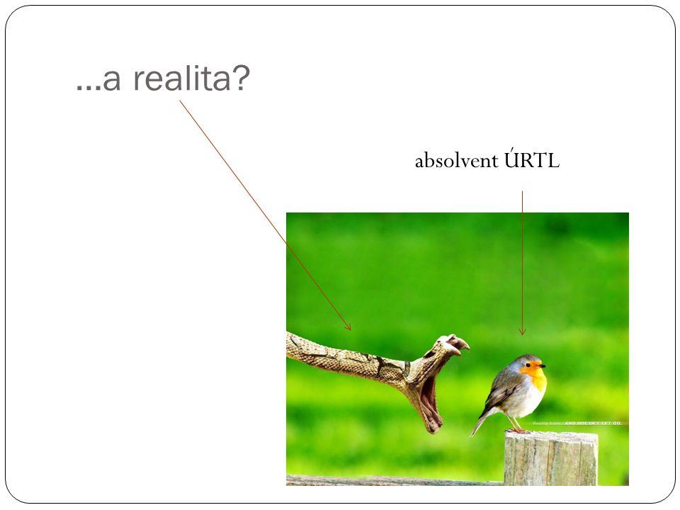 …a realita? absolvent ÚRTL