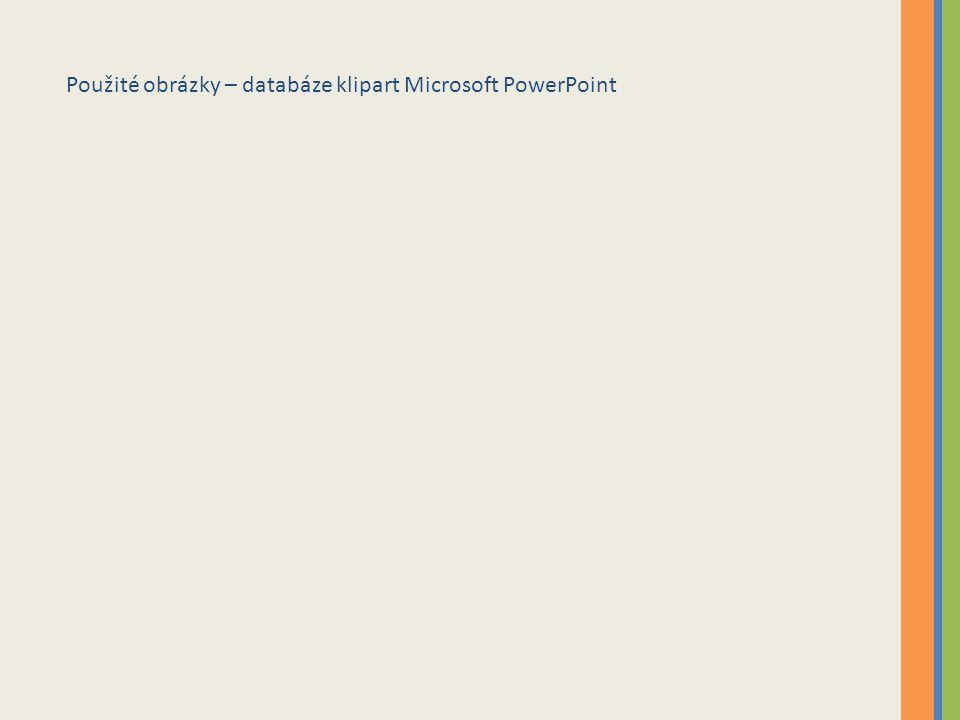 Použité obrázky – databáze klipart Microsoft PowerPoint