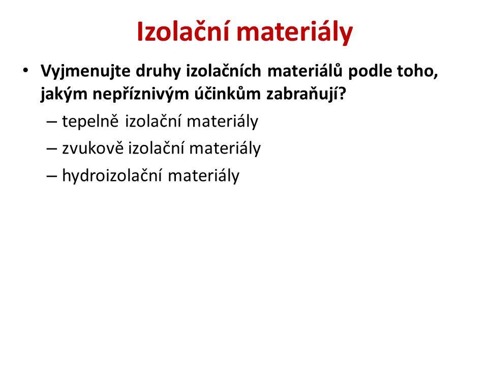 Izolační materiály Vyjmenujte druhy izolačních materiálů podle toho, jakým nepříznivým účinkům zabraňují? – tepelně izolační materiály – zvukově izola