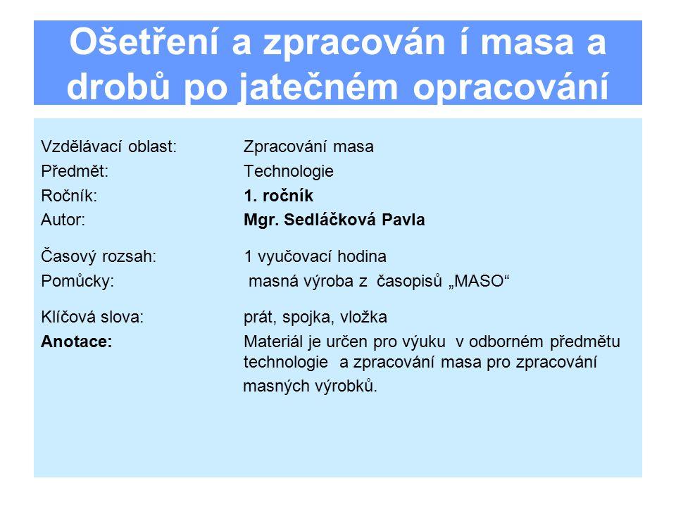 Ošetření a zpracován í masa a drobů po jatečném opracování Vzdělávací oblast:Zpracování masa Předmět:Technologie Ročník:1.