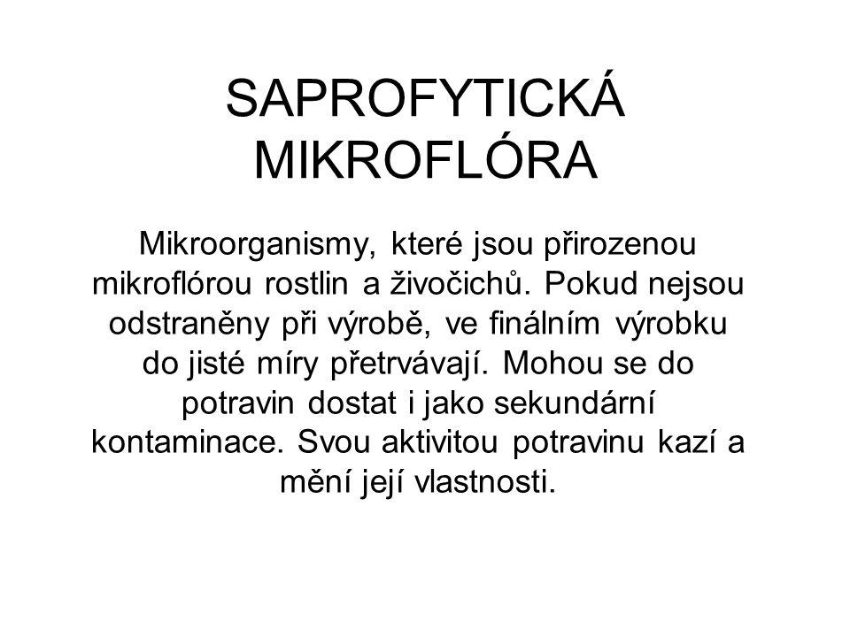 SAPROFYTICKÁ MIKROFLÓRA Mikroorganismy, které jsou přirozenou mikroflórou rostlin a živočichů. Pokud nejsou odstraněny při výrobě, ve finálním výrobku