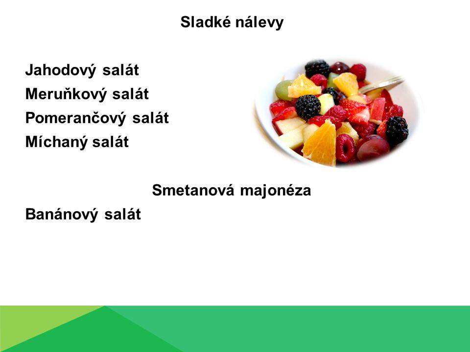 Sladké nálevy Jahodový salát Meruňkový salát Pomerančový salát Míchaný salát Smetanová majonéza Banánový salát