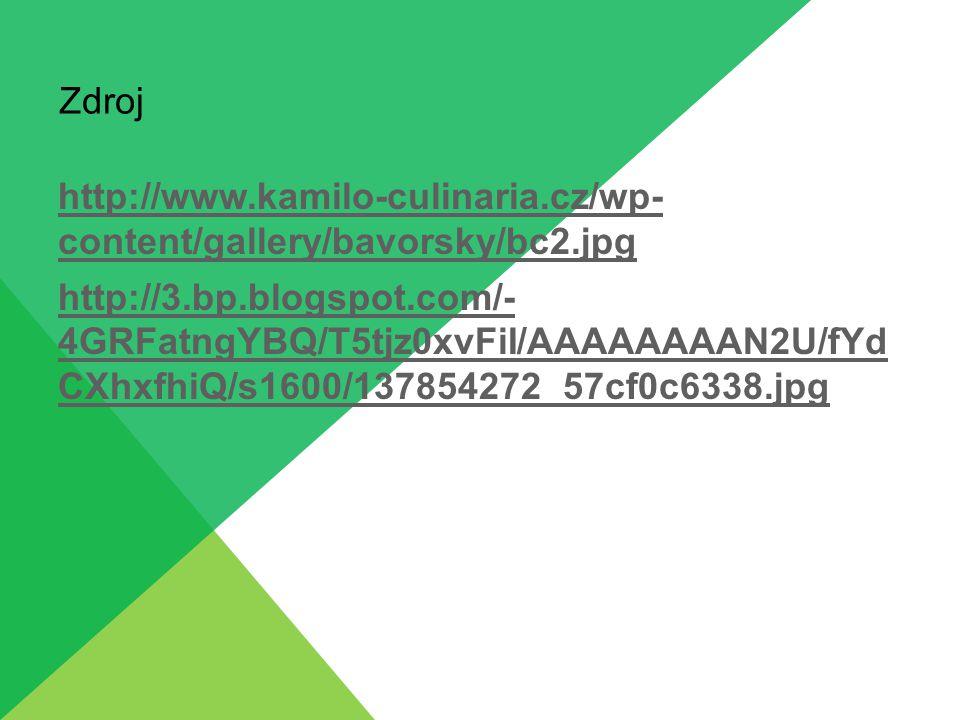 Zdroj http://www.kamilo-culinaria.cz/wp- content/gallery/bavorsky/bc2.jpg http://3.bp.blogspot.com/- 4GRFatngYBQ/T5tjz0xvFiI/AAAAAAAAN2U/fYd CXhxfhiQ/s1600/137854272_57cf0c6338.jpg