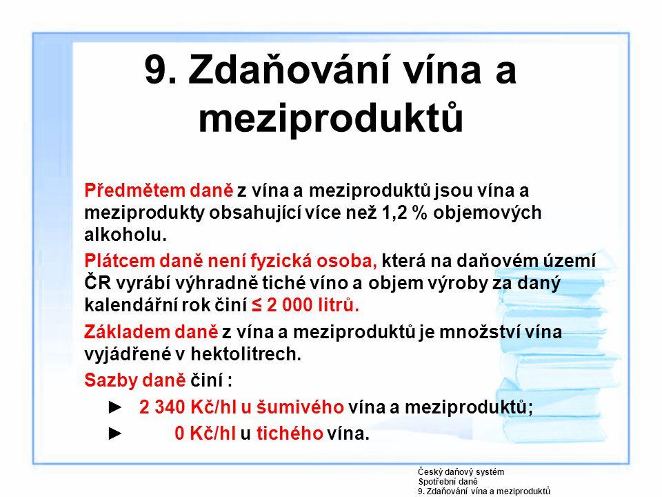 9. Zdaňování vína a meziproduktů Předmětem daně z vína a meziproduktů jsou vína a meziprodukty obsahující více než 1,2 % objemových alkoholu. Plátcem