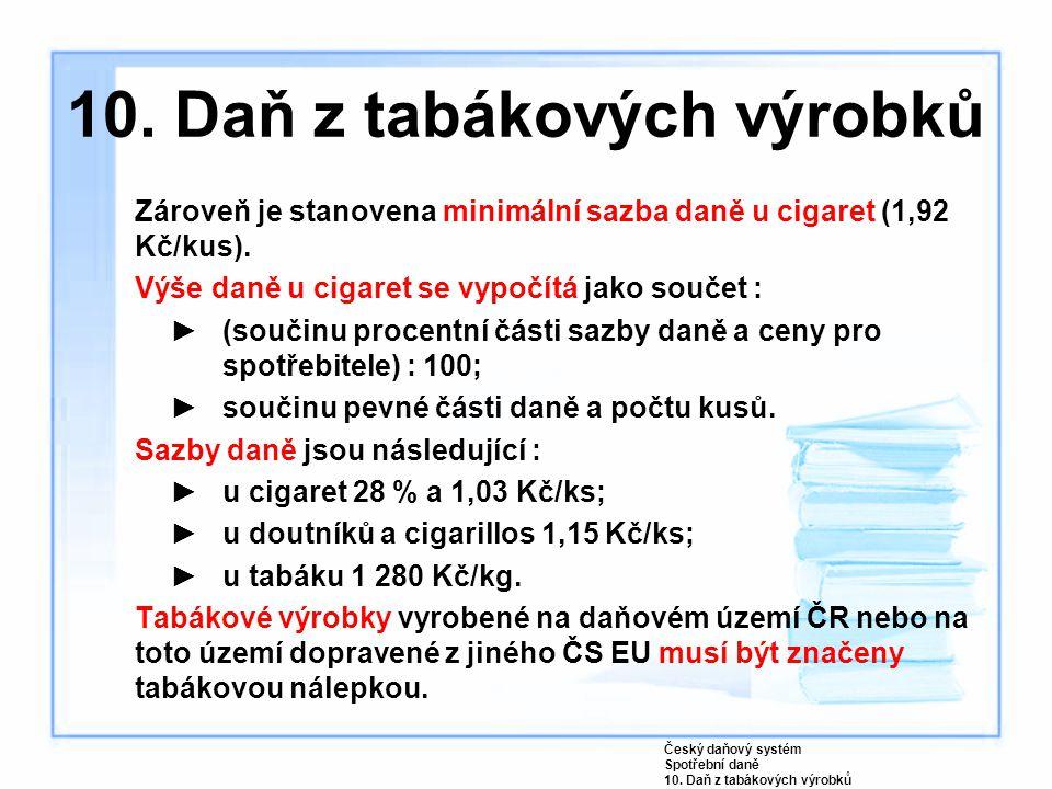 Zároveň je stanovena minimální sazba daně u cigaret (1,92 Kč/kus). Výše daně u cigaret se vypočítá jako součet : ►(součinu procentní části sazby daně