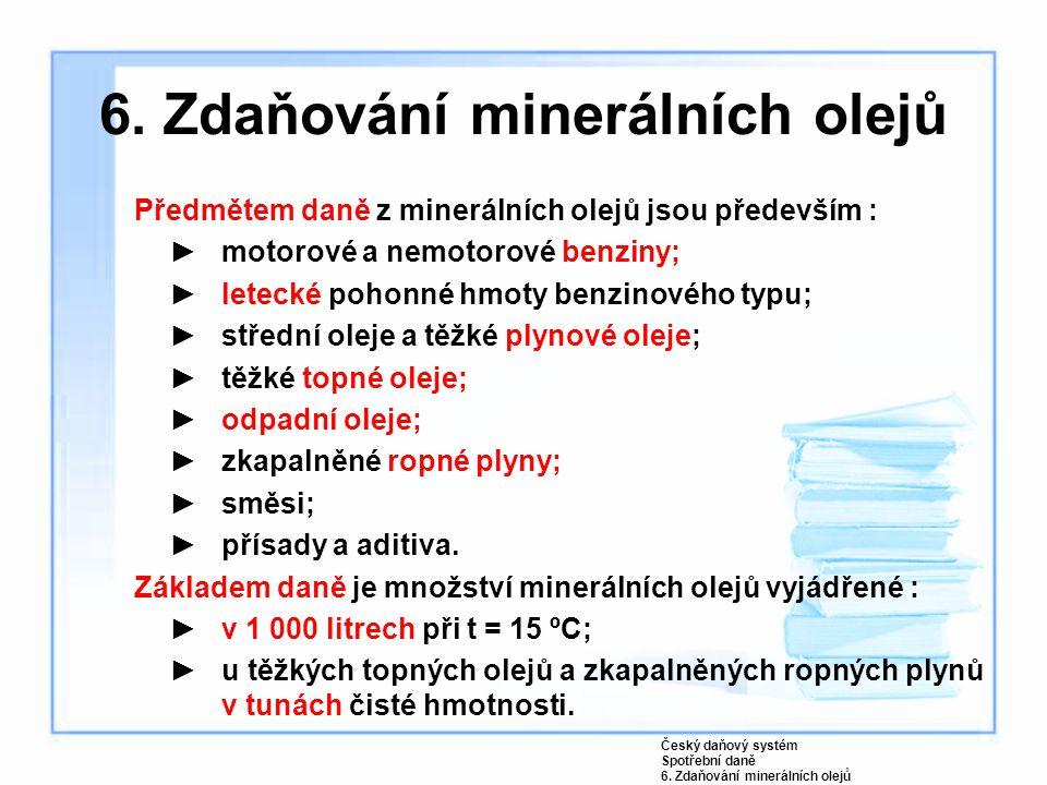 6. Zdaňování minerálních olejů Předmětem daně z minerálních olejů jsou především : ►motorové a nemotorové benziny; ►letecké pohonné hmoty benzinového