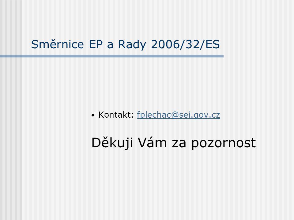 Směrnice EP a Rady 2006/32/ES Kontakt: fplechac@sei.gov.czfplechac@sei.gov.cz Děkuji Vám za pozornost