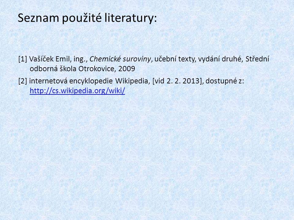 Seznam použité literatury: [1] Vašíček Emil, ing., Chemické suroviny, učební texty, vydání druhé, Střední odborná škola Otrokovice, 2009 [2] interneto
