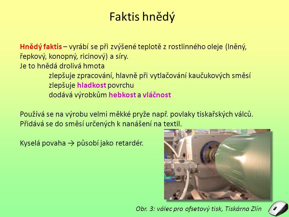 Faktis hnědý Hnědý faktis – vyrábí se při zvýšené teplotě z rostlinného oleje (lněný, řepkový, konopný, ricinový) a síry. Je to hnědá drolivá hmota zl