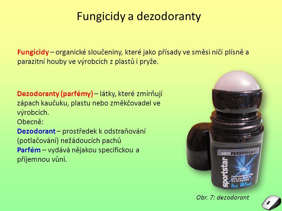 Fungicidy a dezodoranty Obr. 7: dezodorant Fungicidy – organické sloučeniny, které jako přísady ve směsi ničí plísně a parazitní houby ve výrobcích z
