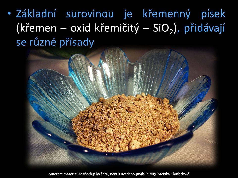 Základní surovinou je křemenný písek (křemen – oxid křemičitý – SiO 2 ), přidávají se různé přísady Autorem materiálu a všech jeho částí, není-li uvedeno jinak, je Mgr.